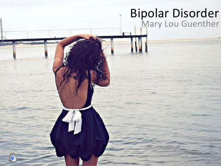 Bipolar Disorder<br />Mary Lou Guenther<br />
