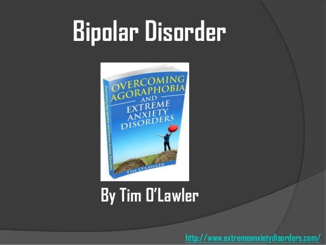 Bipolar Disorder  By Tim O'Lawler http://www.extremeanxietydisorders.com/