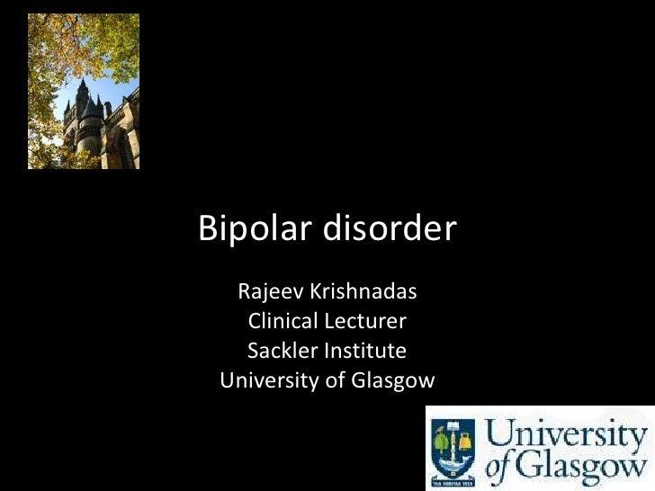 Bipolar disorder   Rajeev Krishnadas    Clinical Lecturer    Sackler Institute  University of Glasgow