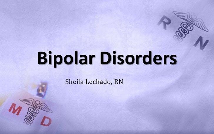 Bipolar Disorders   Sheila Lechado, RN