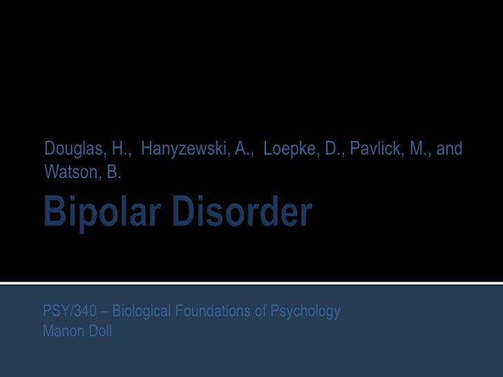 Douglas, H., Hanyzewski, A., Loepke, D., Pavlick, M., andWatson, B.PSY/340 – Biological Foundations of PsychologyManon Doll