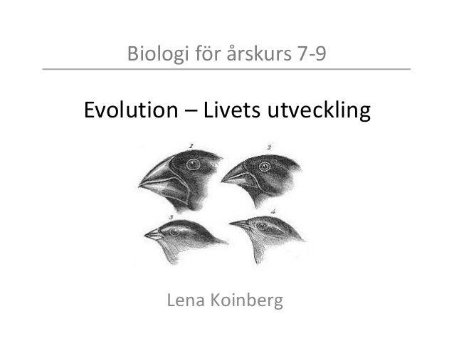 Biologi för årskurs 7-9 Evolution – Livets utveckling Lena Koinberg