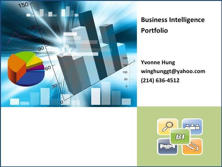 <ul><li>Business Intelligence </li></ul><ul><li>Portfolio </li></ul><ul><li>Yvonne Hung </li></ul><ul><li>[email_address] ...