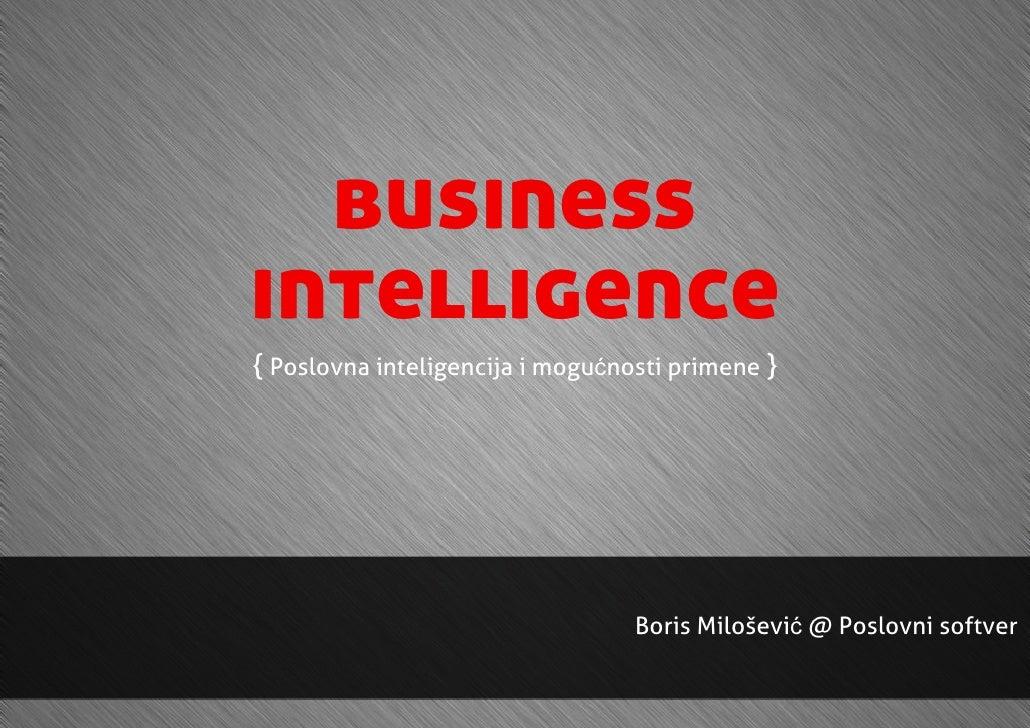 businessintelligence{ Poslovna inteligencija i mogućnosti primene }                                  Boris Milošević @ Pos...