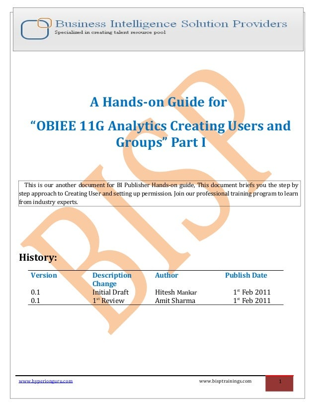 """A Hands-on Guide for """"OBIEE 11G Analytics Creating Users and Groups"""" Part I This is our another document for BI Publisher ..."""