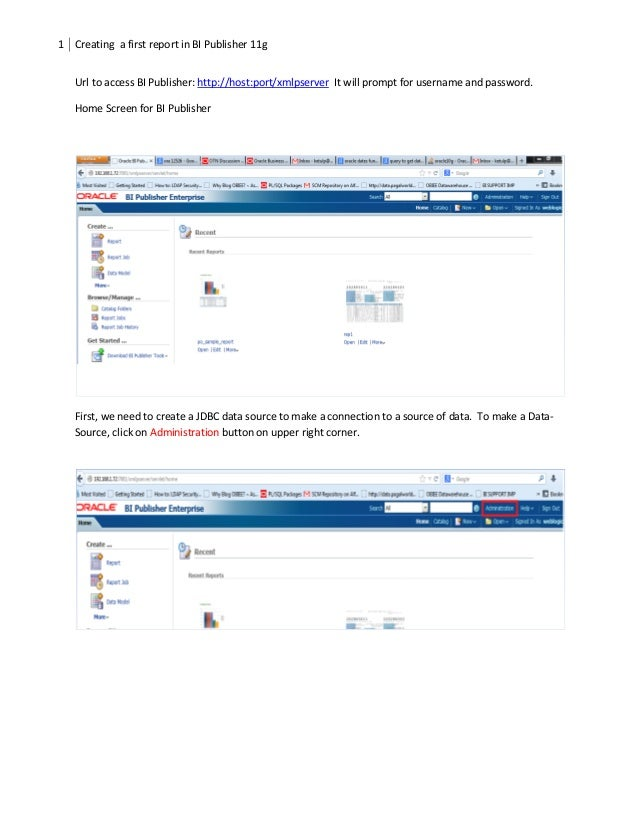 1 Creating a first report in BI Publisher 11g   Url to access BI Publisher: http://host:port/xmlpserver It will prompt for...