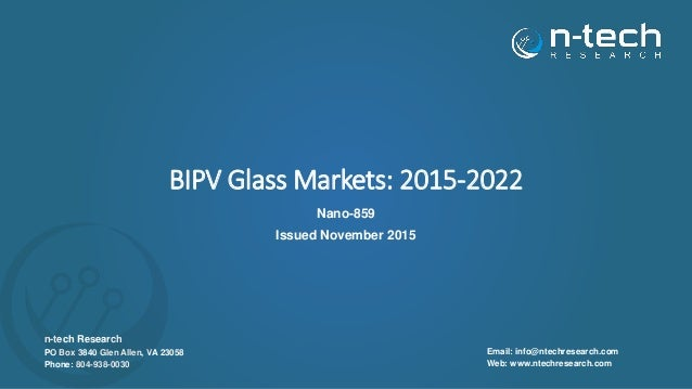 BIPV Glass Markets: 2015-2022 Nano-859 Issued November 2015 n-tech Research PO Box 3840 Glen Allen, VA 23058 Phone: 804-93...