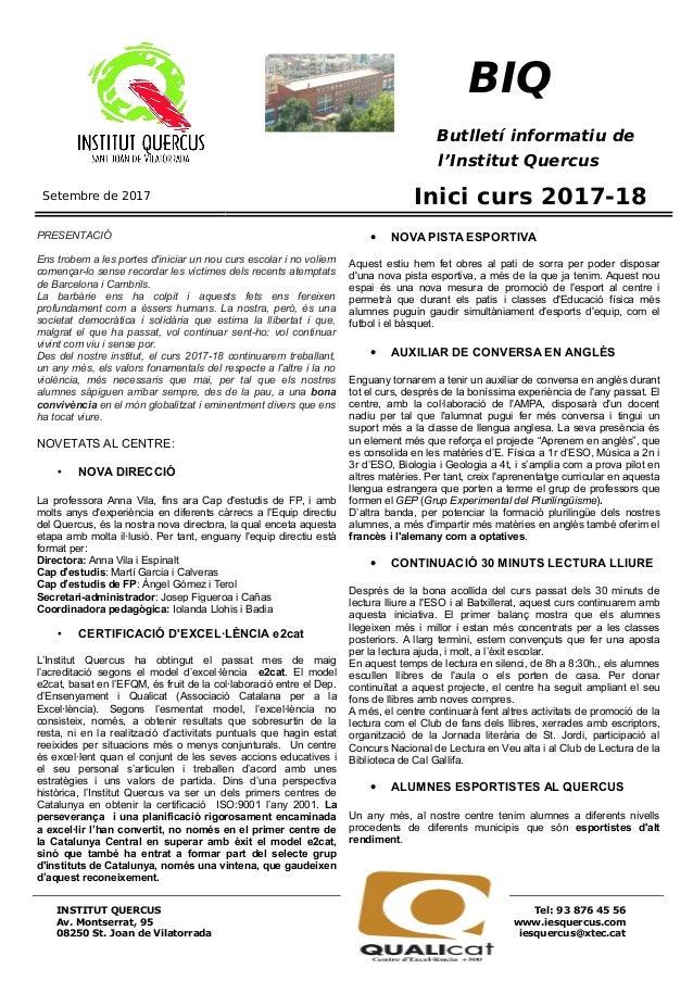 BIQ Butlletí informatiu de l'Institut Quercus Setembre de 2017 Inici curs 2017-18 PRESENTACIÓ Ens trobem a les portes d'in...