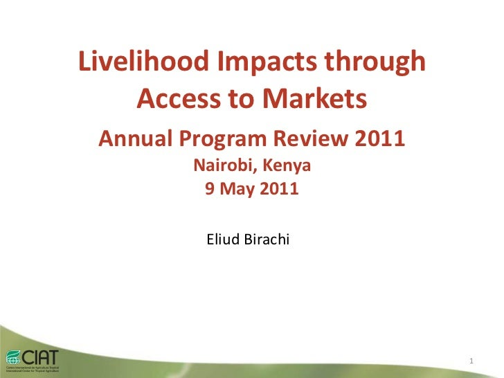 LivelihoodImpactsthroughAccess toMarkets<br />Annual Program Review 2011<br />Nairobi, Kenya9 May2011<br />EliudBirachi<br...