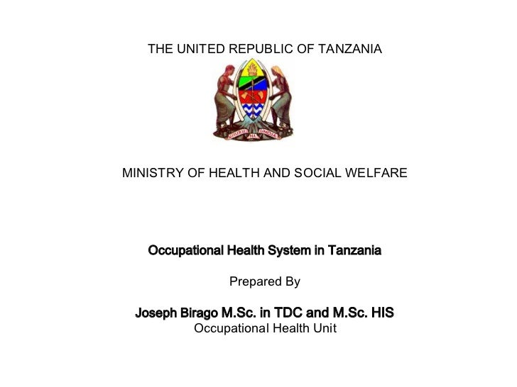 THE UNITED REPUBLIC OF TANZANIAMINISTRY OF HEALTH AND SOCIAL WELFARE   Occupational Health System in Tanzania             ...