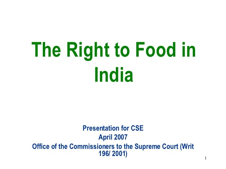 The Right to Food in India Presentation for CSE April 2007 Office of the Commissioners to the Supreme Court (Writ 196/ 2001)