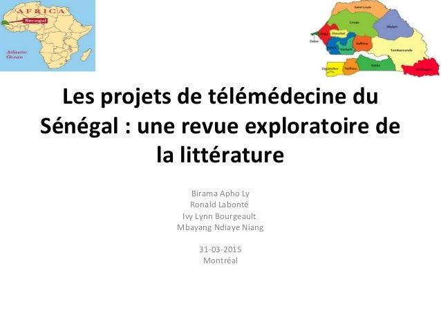 Les projets de télémédecine du Sénégal : une revue exploratoire de la littérature Birama Apho Ly Ronald Labonté Ivy Lynn B...