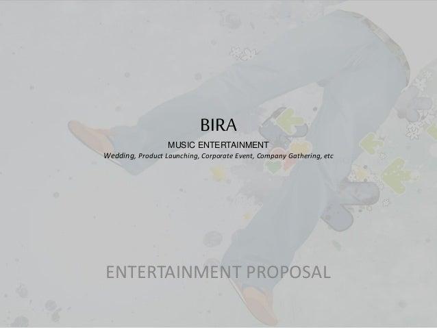 BIRA MUSIC ENTERTAINMENT Wedding, Product Launching, Corporate Event, Company Gathering, etc ENTERTAINMENT PROPOSAL