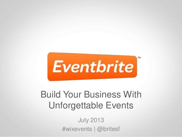 Build Your Business With Unforgettable Events July 2013 #wixevents | @britesf