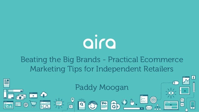 Beating the Big Brands - Practical Ecommerce Marketing Tips for Independent Retailers Paddy Moogan
