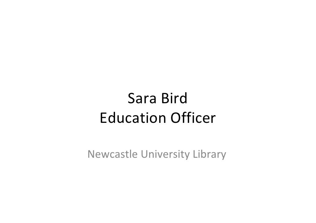 SaraBird  EducationOfficerNewcastleUniversityLibrary