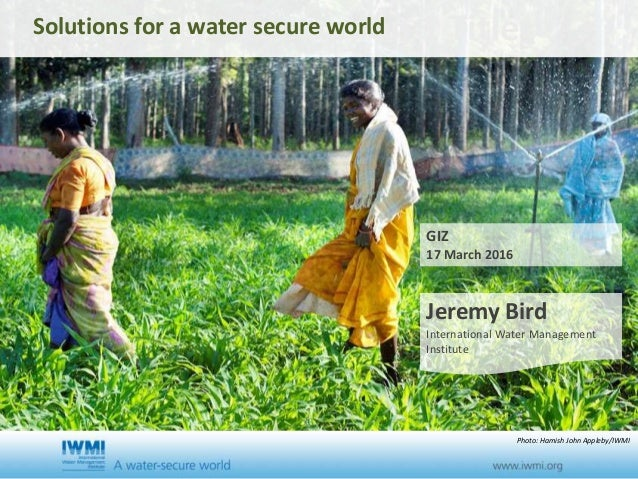 Cover slide option 1 TitleSolutions for a water secure world Jeremy Bird International Water Management Institute GIZ 17 M...