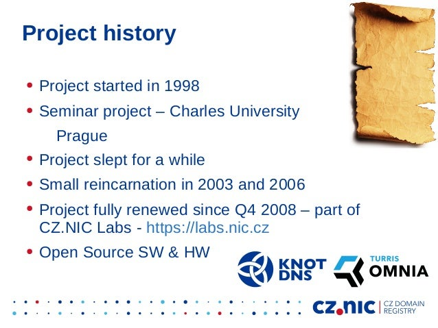Project history ● Project started in 1998 ● Seminar project – Charles University Prague ● Project slept for a while ● Smal...