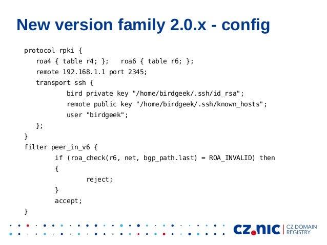 New version family 2.0.x - config protocol rpki { roa4 { table r4; }; roa6 { table r6; }; remote 192.168.1.1 port 2345; tr...