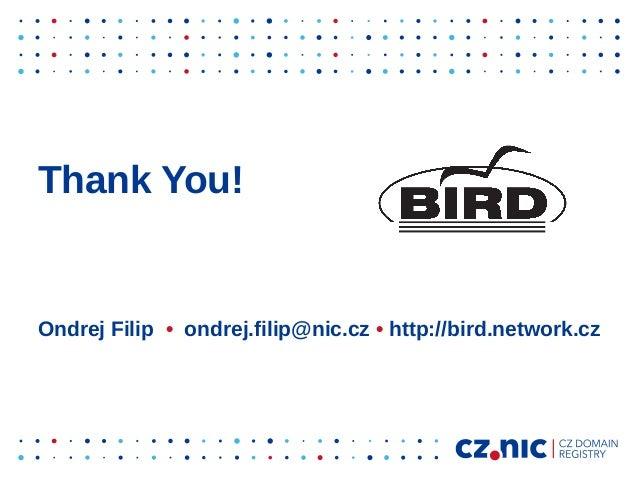 Thank You! Ondrej Filip • ondrej.filip@nic.cz • http://bird.network.cz