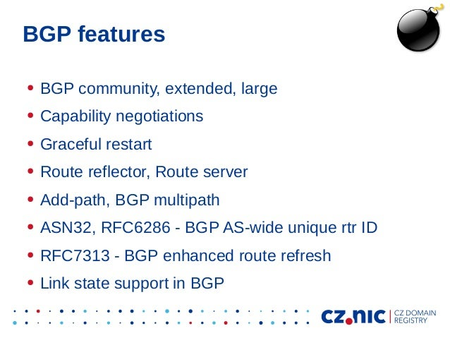 BGP features ● BGP community, extended, large ● Capability negotiations ● Graceful restart ● Route reflector, Route server...