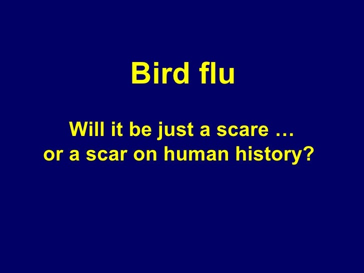 Will it be just a scare … or a scar on human history?   Bird flu