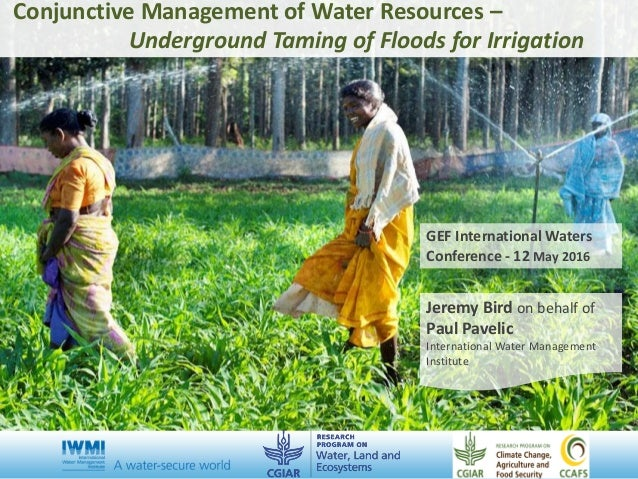 Cover slide option 1 Title Conjunctive Management of Water Resources – Underground Taming of Floods for Irrigation Jeremy ...