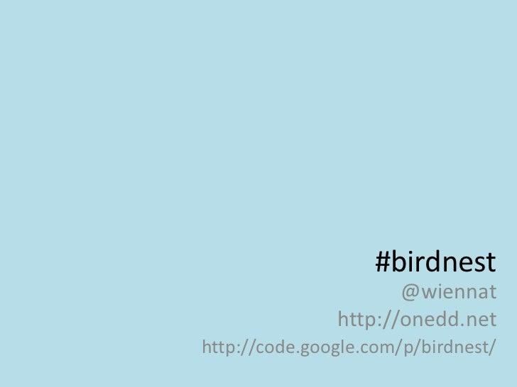 #birdnest                       @wiennat                http://onedd.net http://code.google.com/p/birdnest/
