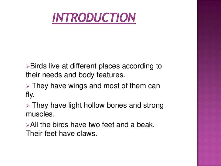 Birds  live at different places according totheir needs and body features. They have wings and most of them canfly. The...