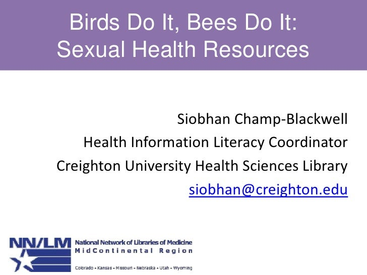 Birds Do It, Bees Do It: Sexual Health Resources<br />Siobhan Champ-Blackwell<br />Health Information Literacy Coordinator...