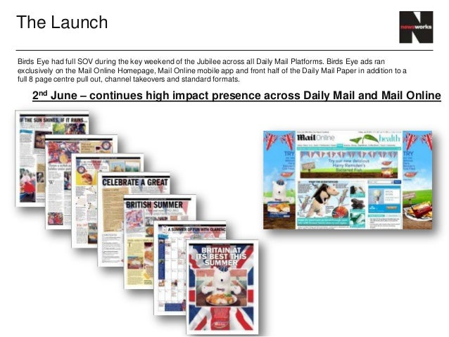 The LaunchBirds Eye had full SOV during the key weekend of the Jubilee across all Daily Mail Platforms. Birds Eye ads rane...