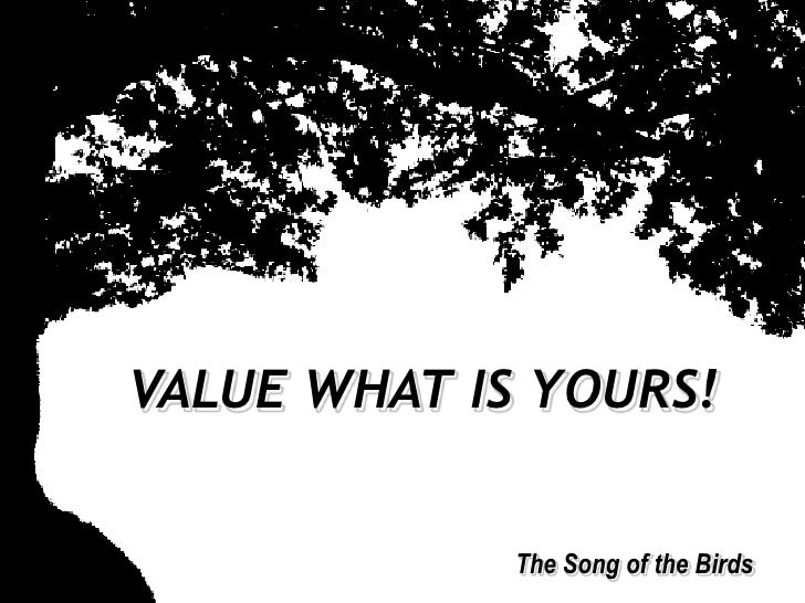 VALUE WHAT IS YOURS!<br />The Song of the Birds<br />