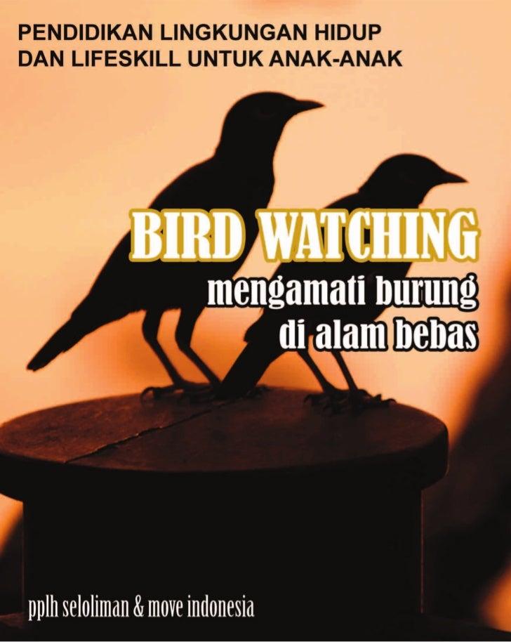 BIRDWATCHING  Mengamati Burung di Alam Bebas             Disusun Oleh:            Move IndonesiaPusat Pendidikan Lingkunga...