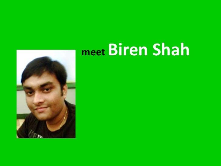 meet   Biren Shah