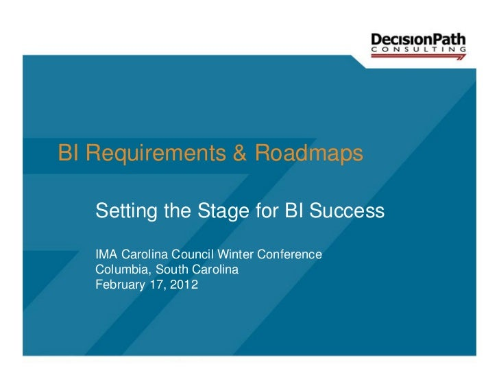 BI Requirements & Roadmaps   Setting the Stage for BI Success   IMA Carolina Council Winter Conference   Columbia, South C...