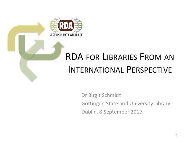 RDA FOR LIBRARIES FROM AN INTERNATIONAL PERSPECTIVE Dr Birgit Schmidt Göttingen State and University Library Dublin, 8 Sep...