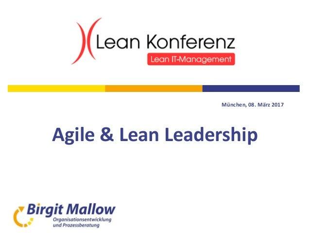 München, 08. März 2017 Agile & Lean Leadership