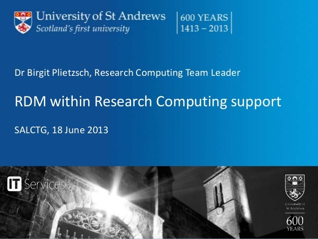 Dr Birgit Plietzsch, Research Computing Team LeaderRDM within Research Computing supportSALCTG, 18 June 2013