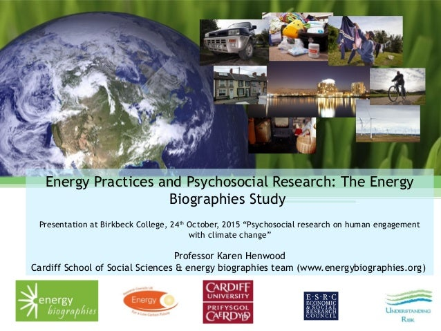Energy Practices and Psychosocial Research: The Energy Biographies Study Presentation at Birkbeck College, 24th October, 2...