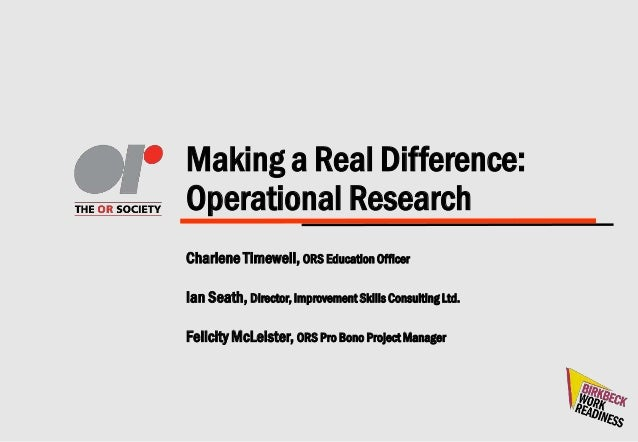Making a Real Difference: Operational Research Charlene Timewell, ORS Education Officer Ian Seath, Director, Improvement S...