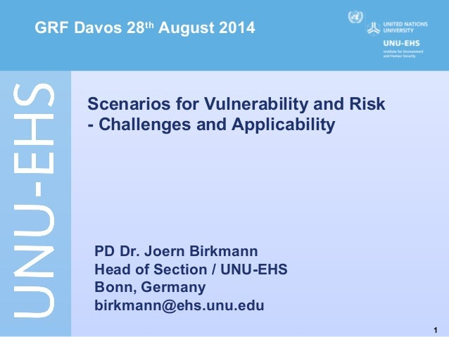 1  GRF Davos 28th August 2014  Scenarios for Vulnerability and Risk  - Challenges and Applicability  PD Dr. Joern Birkmann...