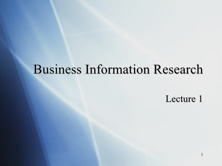 Business Information Research Lecture 1