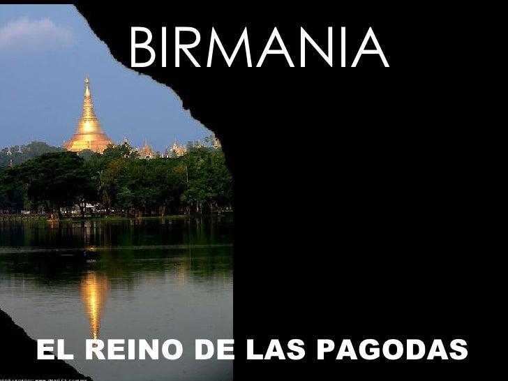 BIRMANIA <ul><li>EL REINO DE LAS PAGODAS </li></ul>