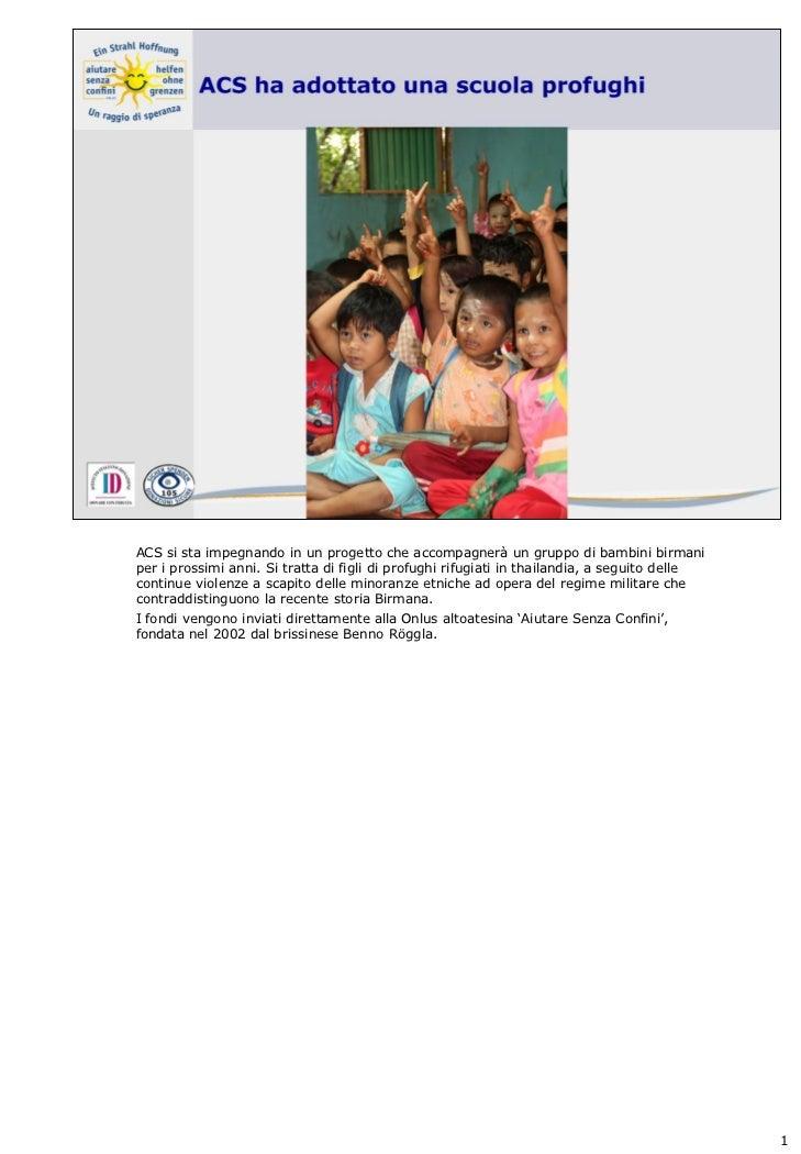 ACS si sta impegnando in un progetto che accompagnerà un gruppo di bambini birmaniper i prossimi anni. Si tratta di figli ...