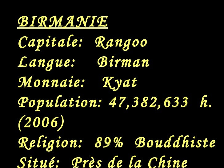 BIRMANIE Capitale:  Rangoo Langue:  Birman Monnaie:  Kyat Population: 47,382,633  h. (2006) Religion:  89%  Bouddhiste Sit...