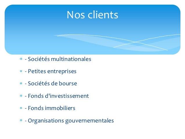 Nos clients- Sociétés multinationales- Petites entreprises- Sociétés de bourse- Fonds dinvestissement- Fonds immobiliers- ...