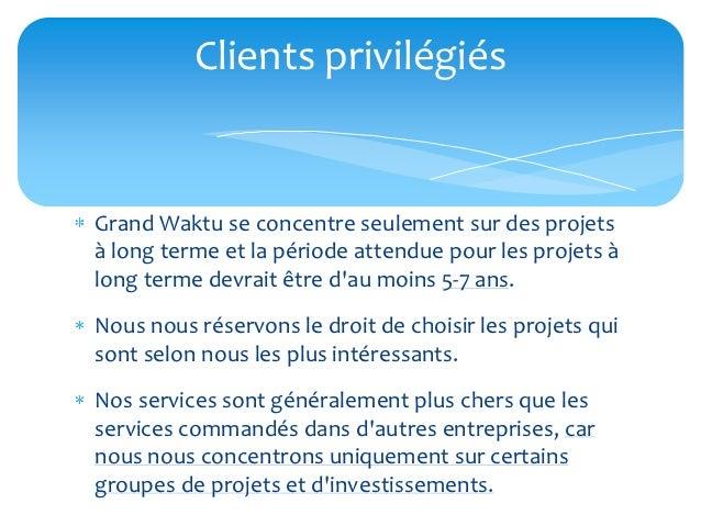 Clients privilégiésGrand Waktu se concentre seulement sur des projetsà long terme et la période attendue pour les projets ...