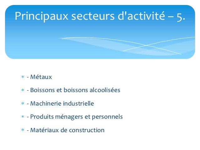 Principaux secteurs dactivité – 5.  - Métaux  - Boissons et boissons alcoolisées  - Machinerie industrielle  - Produits mé...