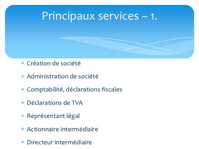 Principaux services – 1.Création de sociétéAdministration de sociétéComptabilité, déclarations fiscalesDéclarations de TVA...
