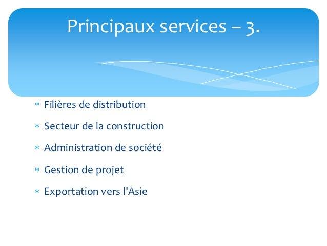 Principaux services – 3.Filières de distributionSecteur de la constructionAdministration de sociétéGestion de projetExport...